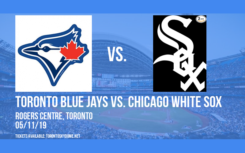 Toronto Blue Jays vs. Chicago White Sox at Rogers Centre