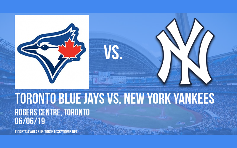 Toronto Blue Jays vs. New York Yankees at Rogers Centre