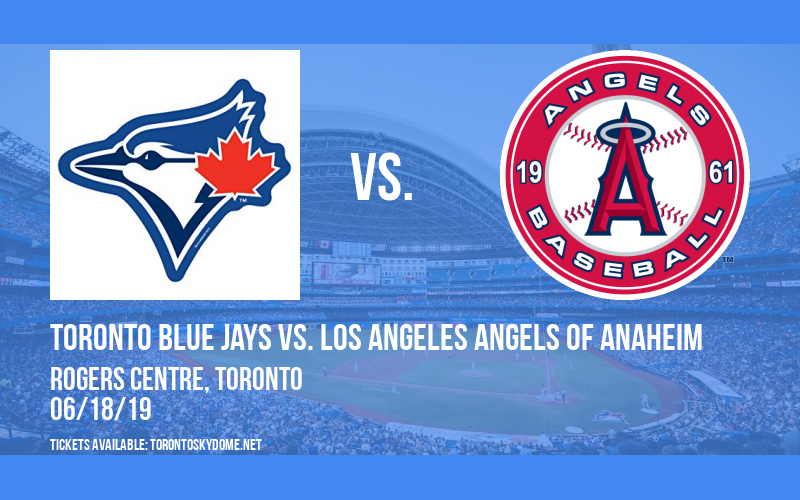 Toronto Blue Jays vs. Los Angeles Angels of Anaheim at Rogers Centre