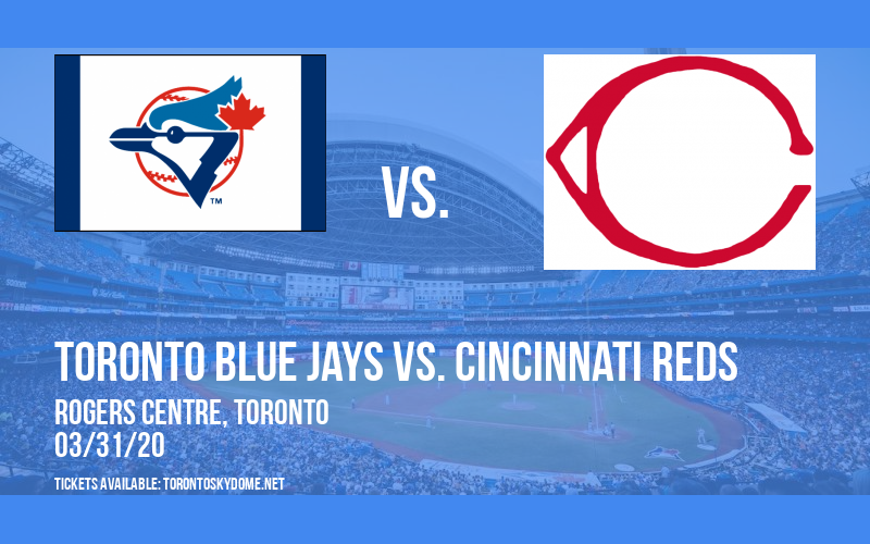 Toronto Blue Jays vs. Cincinnati Reds [POSTPONED] at Rogers Centre