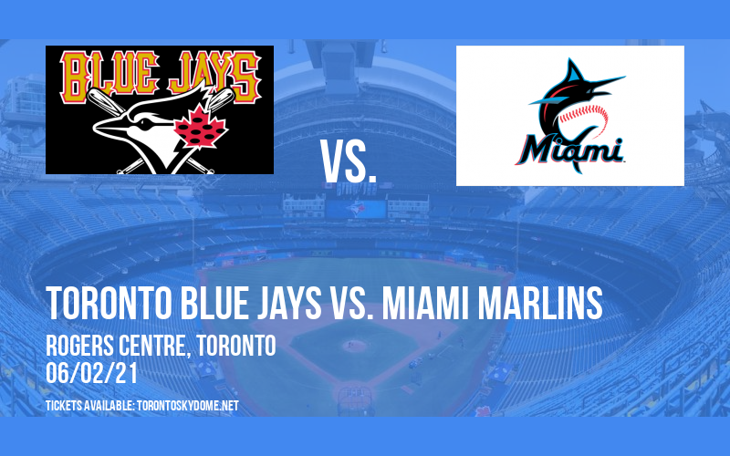 Toronto Blue Jays vs. Miami Marlins at Rogers Centre