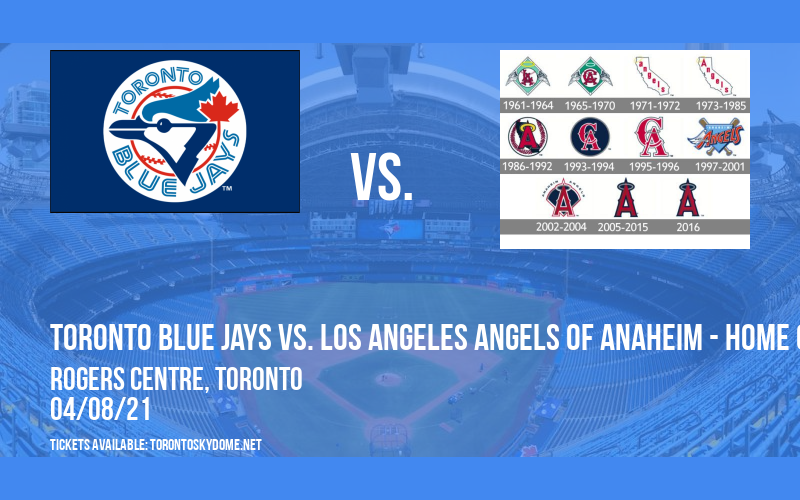 Toronto Blue Jays vs. Los Angeles Angels of Anaheim - Home Opener at Rogers Centre