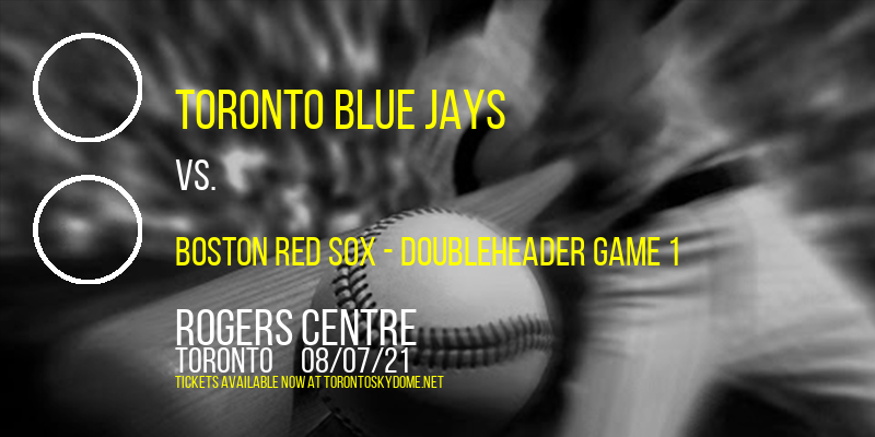 Toronto Blue Jays vs. Boston Red Sox - Doubleheader Game 1 at Rogers Centre