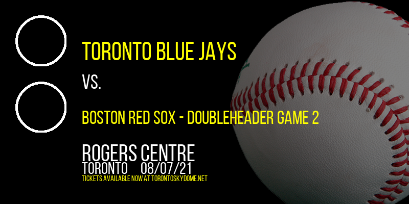 Toronto Blue Jays vs. Boston Red Sox - Doubleheader Game 2 at Rogers Centre