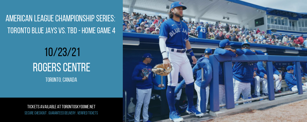 American League Championship Series: Toronto Blue Jays vs. TBD - Home Game 4 (Date: TBD - If Necessary) at Rogers Centre