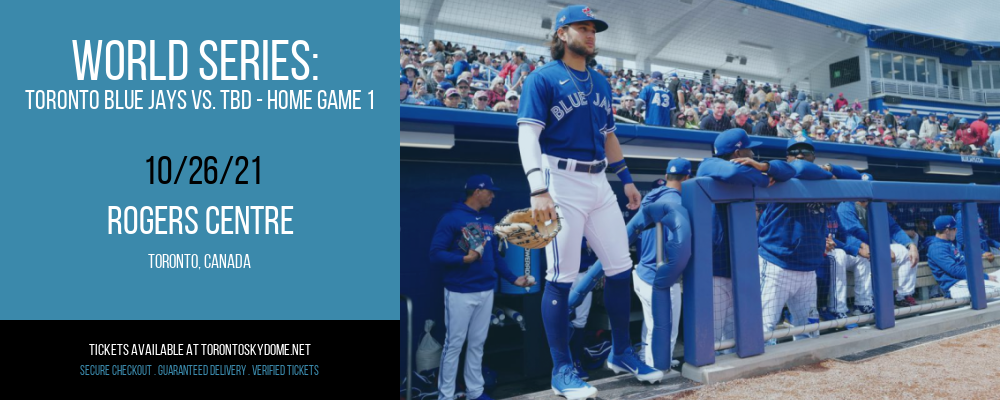 World Series: Toronto Blue Jays vs. TBD - Home Game 1 (Date: TBD - If Necessary) at Rogers Centre