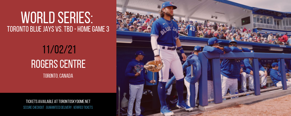 World Series: Toronto Blue Jays vs. TBD - Home Game 3 (Date: TBD - If Necessary) at Rogers Centre
