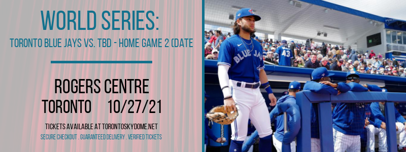 World Series: Toronto Blue Jays vs. TBD - Home Game 2 (Date: TBD - If Necessary) at Rogers Centre