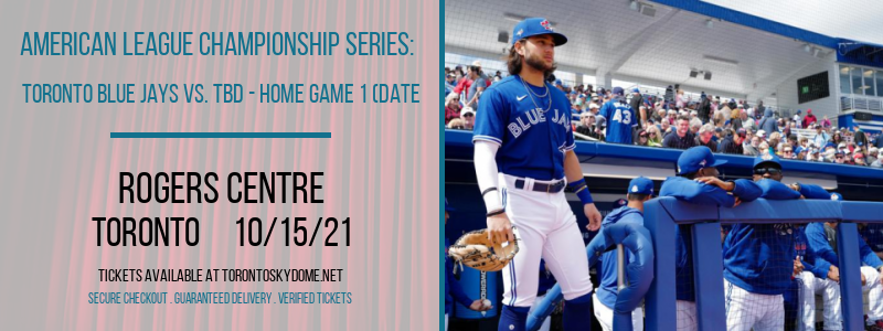 American League Championship Series: Toronto Blue Jays vs. TBD - Home Game 1 (Date: TBD - If Necessary) at Rogers Centre